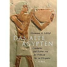 Das Alte Ägypten: Geschichte und Kultur von der Frühzeit bis zu Kleopatra