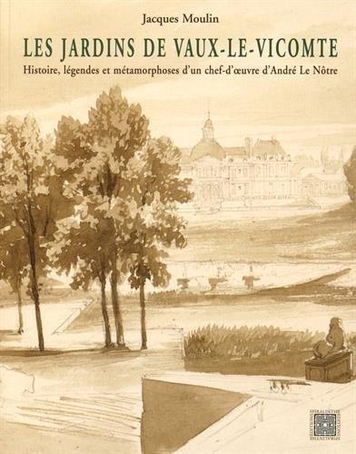 Les jardins de Vaux-le-Vicomte : Histoire, légendes et métamorphoses d'un chef-d'oeuvre d'André Le Nôtre de Jacques Moulin (1 novembre 2014) Broché par  (Broché)