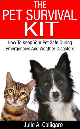 The Pet Survival Kit How To Keep Your Pet Safe During Emergencies And Weather Disasters (English Edition)