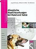 Allergische Hauterkrankungen bei Hund und Katze: Allergene, Allergietests, Atopie, Arthropoden, Futtermittelallergie, Immuntherapie, Pharmakotherapie