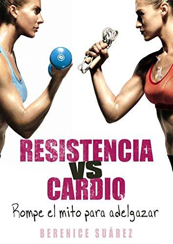 Resistencia vs Cardio: Rompe el mito para adelgazar (Wellness and Fitness Mastery Series nº