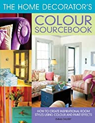 The Home Decorator's Colour Sourcebook: How to Create Inspirational Room Styles Using Colour and Paint Effects by Emma Callery (2006-03-01)