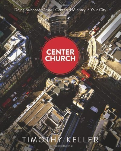 Center Church by Timothy J. Keller First edition (2012)