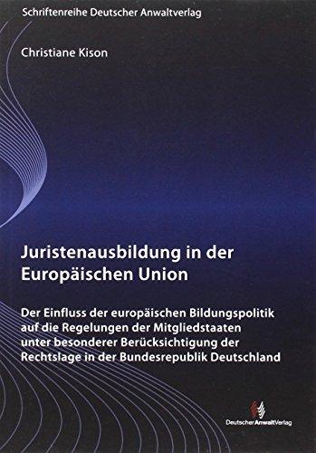 Juristenausbildung in der Europäischen Union: Einfluss der europäischen Bildungspolitik auf die Regelungen der Mitgliedstaaten unter besonderer ... (Schriftenreihe des Deutschen Anwaltvereins)