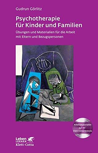 Psychotherapie für Kinder und Familien: Übungen und Materialien für die Arbeit mit Eltern und Bezugspersonen (Leben lernen) Tolle Arbeit Für Kinder