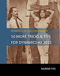 50 More Tips & Tricks For Dynamics AX 2012 (Dynamics AX Tips & Tricks Book 3) (English Edition)