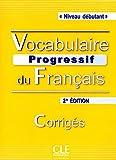 Vocabulaire progressif du francais - Nouvelle edition: Corriges (niveau d\
