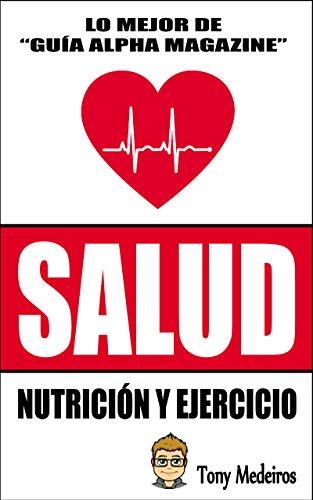 SALUD: NUTRICIÓN Y EJERCICIO (GUÍA ALPHA MAGAZINE nº 7)