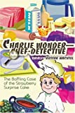 Charlie Wonder-Chef-Detective: The Baffling Case of the Strawberry Surprise Cake by Shirley Russak Wachtel (2005-02-07)