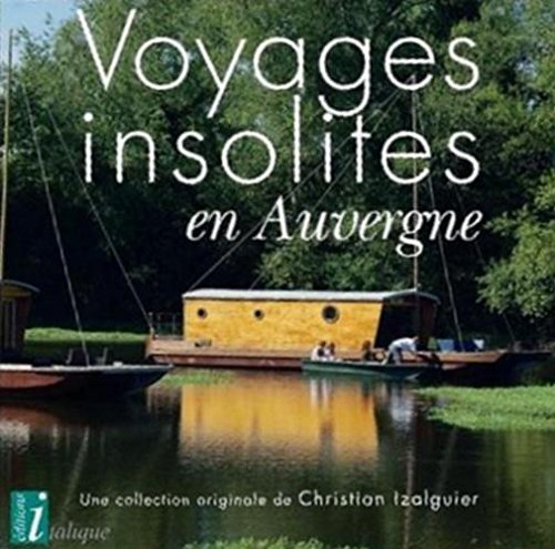 Voyages insolites en Auvergne par Christian Izalguier