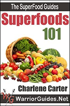 Superfoods 101 : Top Superfoods List: Clean-Eating To Beat Diabetes, Heart Disease & Cancer (The Superfood Guides) (English Edition) di [Carter, Charlene]