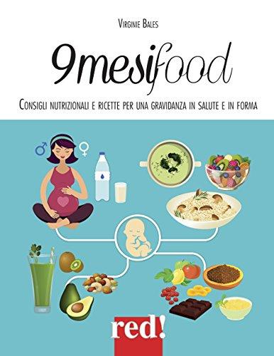 9 mesi food. Consigli nutrizionali e ricette per una gravidanza in salute e in forma