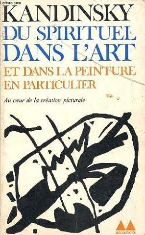 DU SPIRITUEL DANS L'ART ET DANS LA PEINTURE E PARTICULIER - AU COEUR DE LA CREATION PICTURALE.
