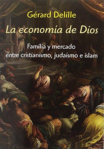 La economía de Dios : familia y mercado entre cristianismo, judaísmo e islam por Gérard Delille