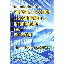 Implantación de un Sistema de Gestión de seguridad de la Información según ISO 27001: Un enfoque práctico