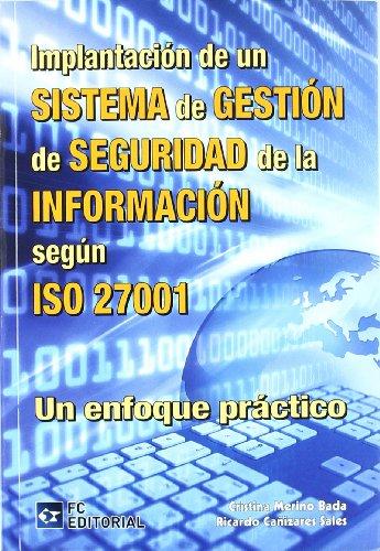 Implantación de un Sistema de Gestión de seguridad de la Información según ISO 27001: Un enfoque práctico por Cristina Merino Bada