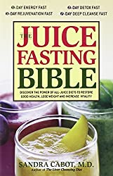 The Juice Fasting Bible: Discover the Power of an All-Juice Diet to Restore Good Health, Lose Weight and Increase Vitality by Dr. Sandra Cabot (2007-07-28)