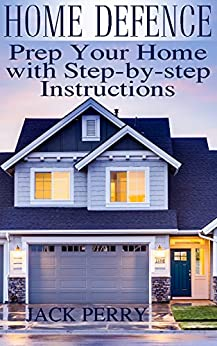 Descarga gratuita Home Defence: Prep Your Home with Step-by-step Instructions: (Self-Defense, Self Protection) PDF
