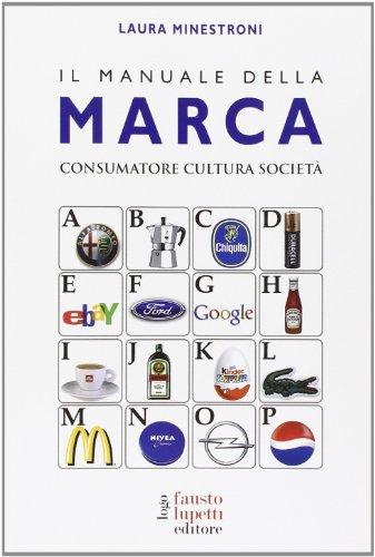 Il manuale della marca. Consumatore cultura società