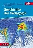 Geschichte der Pädagogik (utb basics, Band 4524)