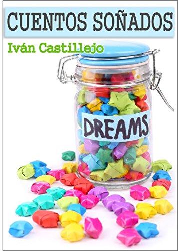 Cuentos Soñados: 15 Cuentos de amor, sueños y aventura par Iván Castillejo