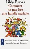 COMMENT PAS ETRE FAMILLE PARFA