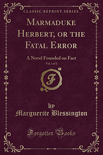 Marmaduke Herbert, or the Fatal Error, Vol. 1 of 2: A Novel Founded on Fact (Classic Reprint)