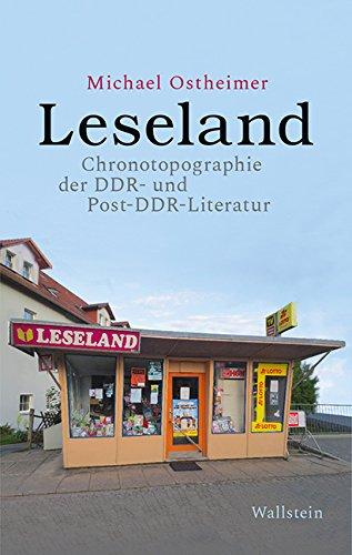 Leseland: Chronotopographie der DDR- und Post-DDR-Literatur