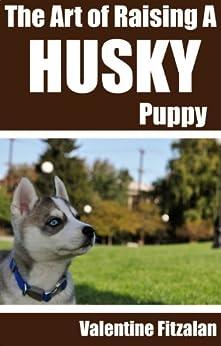 The Art of Raising a Husky Puppy (English Edition) di [Fitzalan, Valentine]
