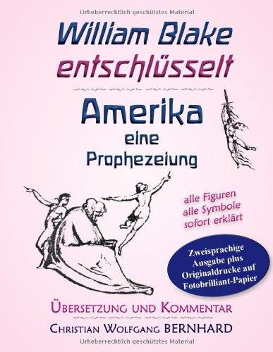 Amerika - eine Prophezeiung: William Blake entschlüsselt; Übersetzung und Kommentar; zweisprachige Ausgabe