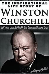 Winston Churchill - The Inspirational Life Story of Winston Churchill: A Closer Look at One of the Greatest Britons Ever (Inspirational Stories by Gregory Watson Book 19) (English Edition)