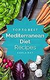 Mediterranean Diet: Top 50 Best Mediterranean Diet Recipes – The Quick, Easy, & Delicious Everyday Cookbook!