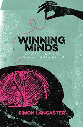 Winning Minds: Secrets From the Language of Leadership por Simon Lancaster