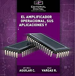 El amplificador operacional, sus aplicaciones y análisis de [Vargas Rosales, César, Aguilar