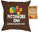 Oma Sprüche Kissen Kuschelkissen - Geschenk Großmutter : Patchwork Oma gemeinsam sind wir stark -- Kissen mit Füllung + Urkunde -- Farbe: braun