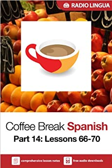 Coffee Break Spanish 14: Lessons 66-70 - Learn Spanish in your coffee break by [Lingua, Radio]