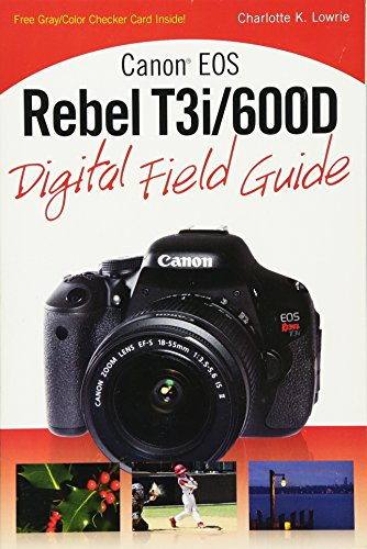 Canon EOS Rebel T3i / 600D Digital Field Guide (Digital Field Guides) - Rebel Eos Canon T3i Digital