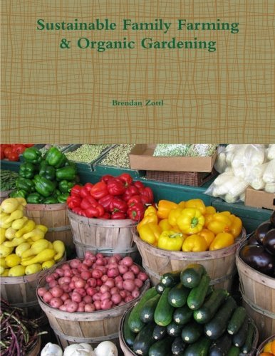 Sustainable Family Farming & Organic Gardening by Brendan Zottl (2013-12-06)