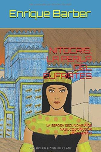 NITOCRIS, LA PERLA DEL ÉUFRATES: LA ESPOSA SECUNDARIA DE NABUCODONOSOR (Mi biografía)