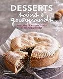 Desserts sains et gourmands : 80 recettes originales et gourmandes