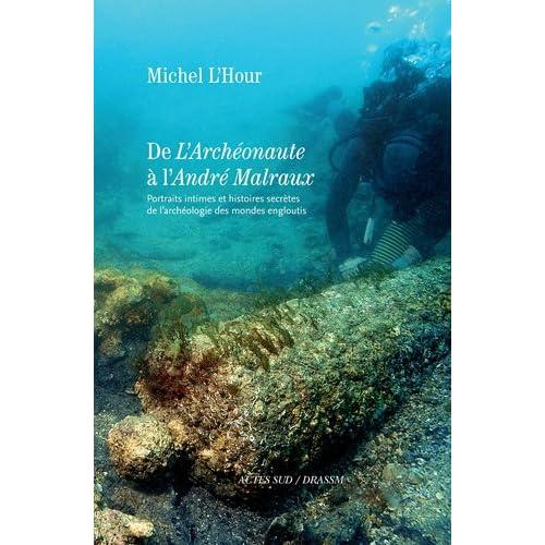 De L'Archéonaute à l'André Malraux : Portraits intimes et histoires secrètes de l'archéologie des mondes engloutis