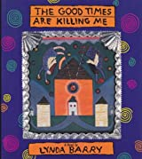 The Good Times Are Killing Me: A Novel by Lynda Barry (1988-12-02)