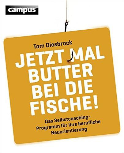 Jetzt mal Butter bei die Fische!: Das Selbstcoachingprogramm für Ihre berufliche Neuorientierung Fisch-butter