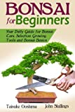 #10: Bonsai for Beginners Book: Your Daily Guide for Bonsai Tree Care, Selection, Growing, Tools and Fundamental Bonsai Basics