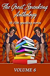 The Great Spanking Anthology: Volume 6: 30 erotic F/M spanking stories