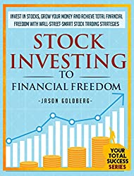 Stock Investing To Financial Freedom: Invest In Stocks, Grow Your Money And Achieve Total Financial Freedom With Wall-Street-Smart Stock Trading Strategies ... Success Series Book 9) (English Edition)
