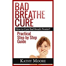 Bad Breathe Cure: How to Cure Bad Breath Pronto: How to Cure Bad Breath (English Edition)