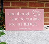 Monsety Wandtafel mit Zitat and Though She Be But Little She is Fierce for Baby Girl, 20,3 x 35,6 cm