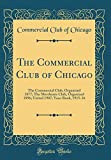 The Commercial Club of Chicago: The Commercial Club, Organized 1877; The Merchants Club, Organized 1896; United 1907; Year-Book, 1915-16 (Classic Reprint)