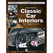 How to Restore Classic Car Interiors: Repair - Restoration - Maintenance